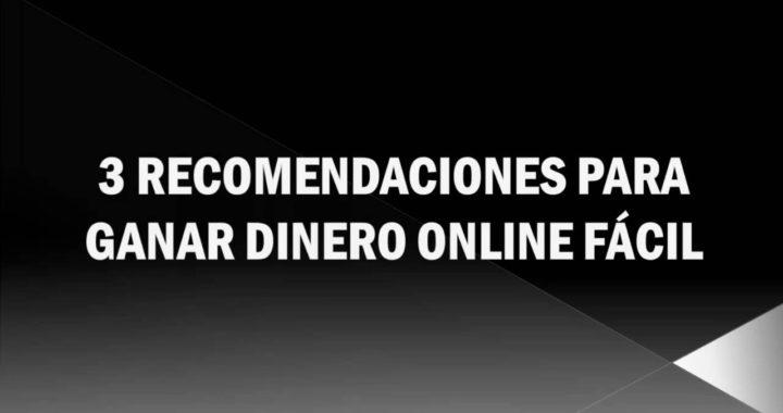 3 Recomendaciones Para Ganar Dinero Online Fácil