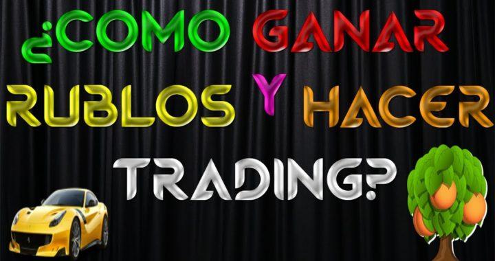 ¿Como Ganar Rublos Y Hacer Trading?