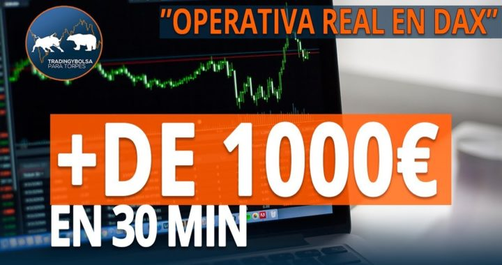 DAX EN OPERATIVA REAL- GANAR 1000€ EN 30 MINUTOS