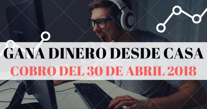 GANA DINERO DESDE CASA - COBRO DEL 30 DE ABRIL 2018 - CLICKEAME