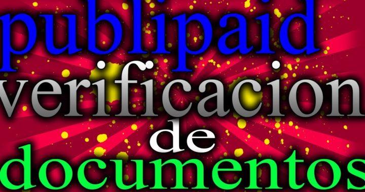 !!!!PUBLIPAID COMO VERIFICAR TU CUENTA / ENVIOS DE DOCUMENTOS A LA PAGINA 2018!!!