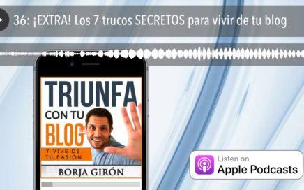 36: ¡EXTRA! Los 7 trucos SECRETOS para vivir de tu blog