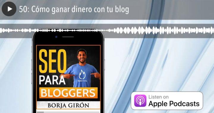 50: Cómo ganar dinero con tu blog