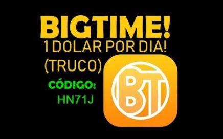 BIGTIME! - GANAR DINERO MAS RAPIDO (TRUCO + COMPROBANTES)