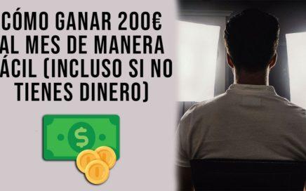 Cómo Ganar 200€ Al Mes De Manera Fácil (Incluso Si No Tienes Dinero)
