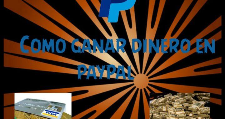 COMO GANAR DINERO EN PAYPAL!!!