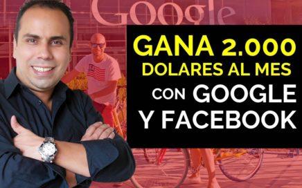 Cómo Ganar Dinero por Internet 2018 con Google y Facebook y Ganar 2000 dolares al mes