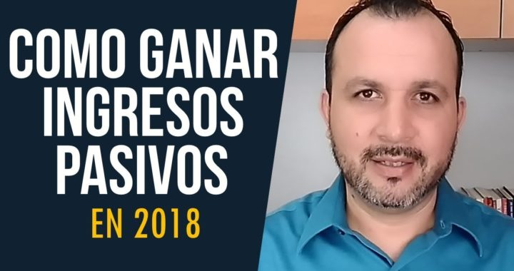 COMO GANAR INGRESOS PASIVOS EN 2018 | Ingresos Pasivos por Internet