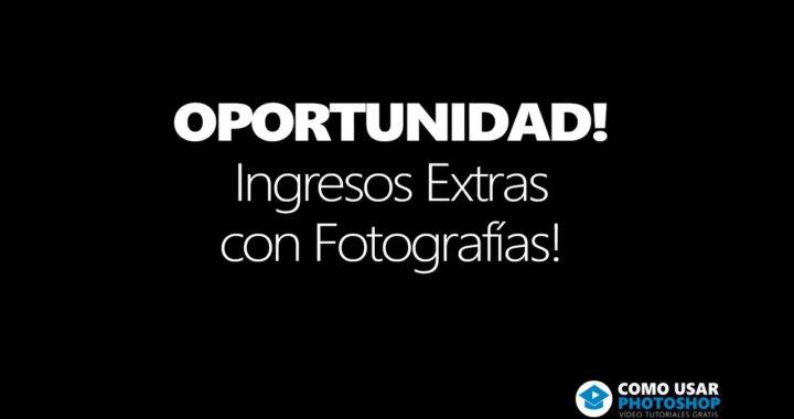 Ingresos Extras con Fotografías!
