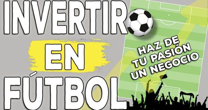 Invertir en Fútbol: convierte tu pasión en el negocio de tu vida