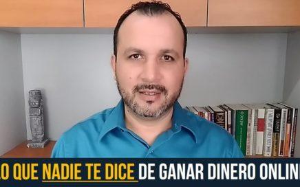 Lo que NADIE TE DICE sobre Ganar Dinero Online!! Hablemos de Ganar Dinero por Internet en 2018