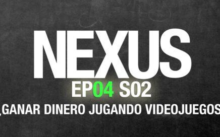 NEXUS - EP04S02 - ¿Ganar dinero jugando videojuegos? (Extra: #NationWars)