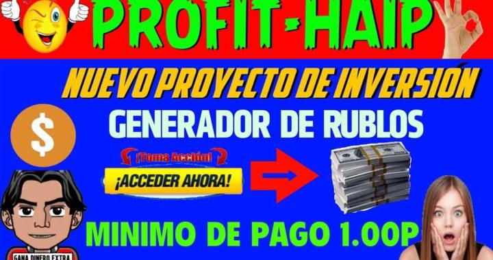 PROFIT-HAIP NUEVO PROYECTO PARA INVERSIONES Y GENERADOR DE RUBLOS