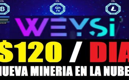 WEYSI - Nueva Minería en la Nube - Ganando $120, Dolares al Dia - 100GH/S GRATIS