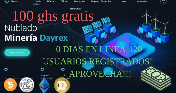 0 DIAS EN LINEA!! NUEVA MINADORA DAYREX 100 GHS GRATIS-Juanda8aCryptos