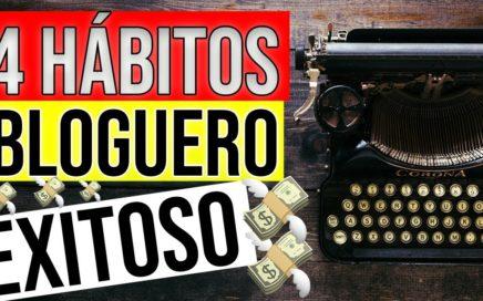 4 Hábitos de un Bloguero Altamente Efectivo