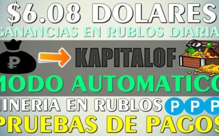 $6.08 DOLARES Prueba de Pago!! Mineria en RUBLOS AUTOMATICA - Gana con Kapitalof a DIARIO