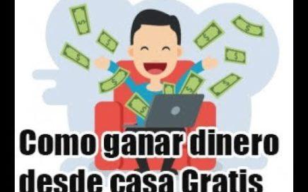 Como ganar dinero desde Casa sin Invertir 2018