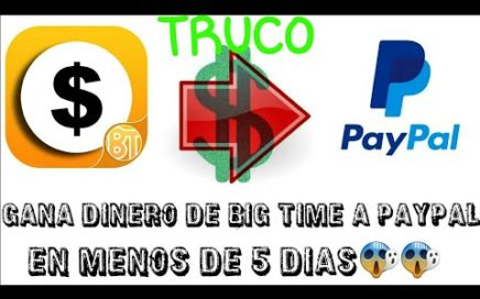 ¡¡¡¡Como Ganar Dinero En Paypal Mas Rapido Desde Big Time!!!!