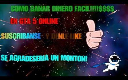 COMO GANAR DINERO FACIL!!$$$$$EN GTA 5 ONLINE$$$