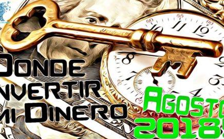Donde Invertir mi Dinero AGOSTO 2018 TOP INVERSIONES