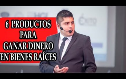 6 PRODUCTOS PARA GANAR DINERO EN BIENES RAICES