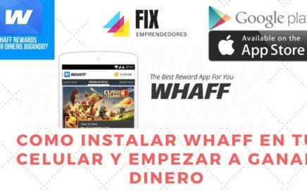 Como Instalar WHAFF en tu Celular y Empezar a Ganar Dinero en Internet - 2018