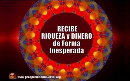 ESCUCHA ESTO Y RECIBE RIQUEZA Y DINERO DE FORMA INESPERADA -PROSPERIDAD UNIVERSAL