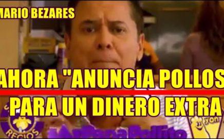 MARIO BEZARES anuncia POLLOS FRITOS para GANAR UN DINERO EXTRA