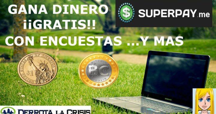 SUPERPAY.ME  . GANA DINERO GRATIS CON ENCUESTAS Y ......MAS