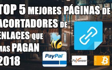 TOP 5 Mejores Acortadores De URLs Para Ganar Dinero Que Más Pagan 2018 (solo CONFIABLES)Paypal y mas