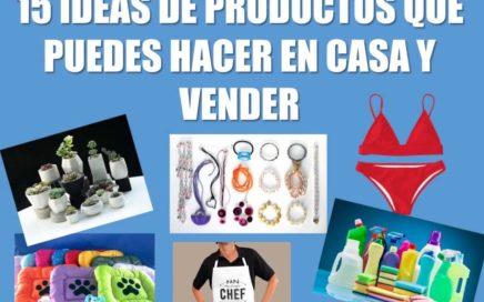 15 productos fáciles para hacer desde casa y vender
