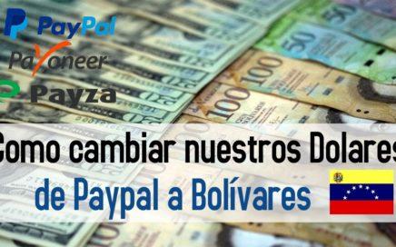 Como cambiar Dolares de Paypal, Payza, Neteller, Payoneer, a Bolívares en Venezuela y cualquier País