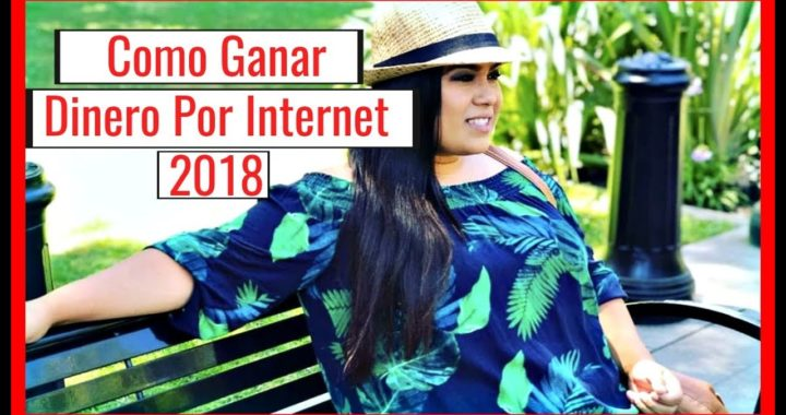 Como Ganar Dinero Por Internet - Como Ganar Dinero Desde Casa 2018