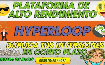 Hyper Loop| Plataforma de alto Rendimiento | Dobla tu dinero a corto plazo  + [Prueba de Pago]