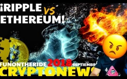 ¡RIPPLE VS ETHEREUM! /CRYPTONEWS 2018 Septiembre/23