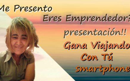 1 Eres Emprendedor?Presentación Gana Viajando Con Tu smartphone !!