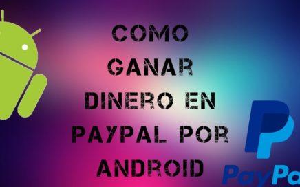 Como Ganar Dinero En PayPal Por Android