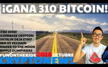 ¡GANA 310 BITCOIN! /CRYPTONEWS 2018 Octubre/09