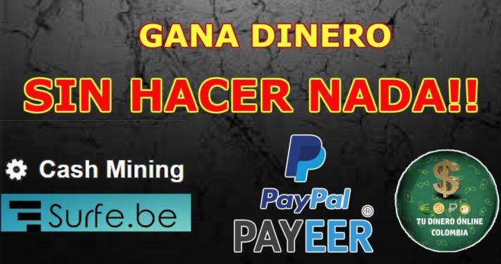 GANA DINERO SIN HACER NADA - DIRECTO A PAYPAL Y PAYEER - CASH MINING Y SURFE.BE- 2018