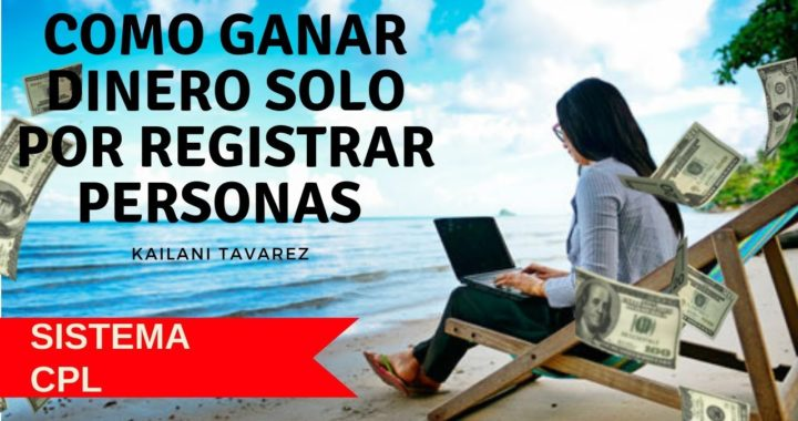Gana Dinero Solo Por Registrar Personas (CPL) Sin Invertir!!   Kailani Tavarez