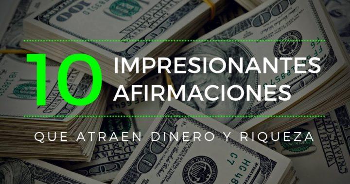 10 IMPRESIONANTES AFIRMACIONES QUE ATRAEN DINERO Y RIQUEZA
