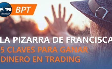 5 Claves para ganar dinero en trading | La pizarra de Francisca