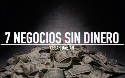 7 NEGOCIOS QUE PUEDES INICIAR «SIN CAPITAL»