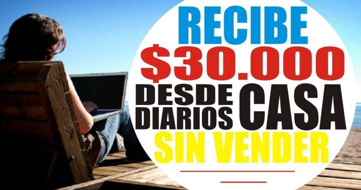 Como Ganar $30.000 Diarios Desde Casa, Sin Vender, Sin Invitar Personas