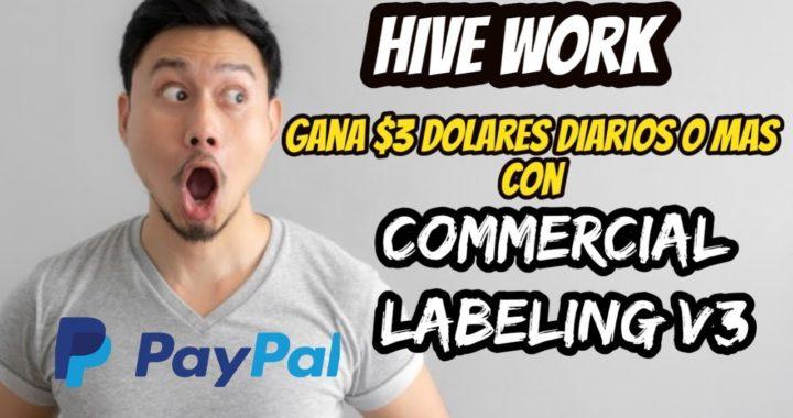 Como ganar dolares para PAYPAL en Venezuela / Gana $3 diarios con Hive Work / Commercial Labeling V3