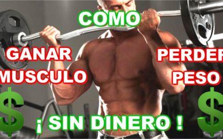 Como Ganar Masa Muscular Y Perder Peso Sin Dinero $ !!!