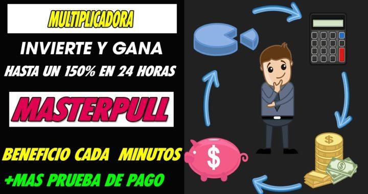MasterPull  Invierte y gana hasta un 150% En 24 horas   Multiples planes   + Prueba de pago