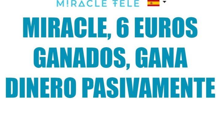 Miracle, 6 Euros ganados, Gana  dinero pasivamente